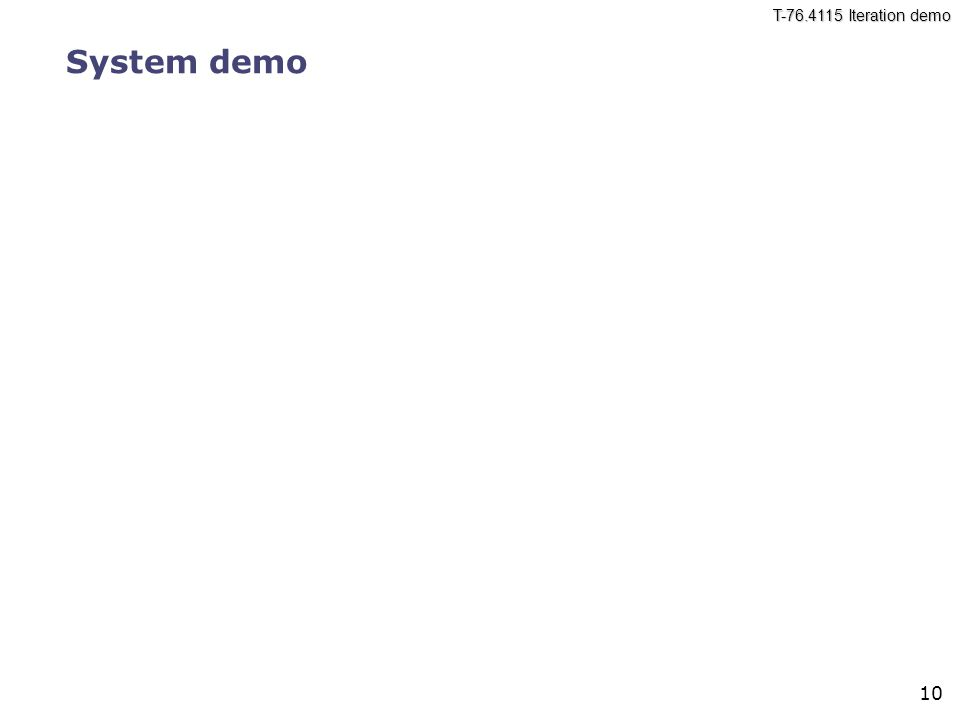 T-76.4115 Iteration demo System demo 10