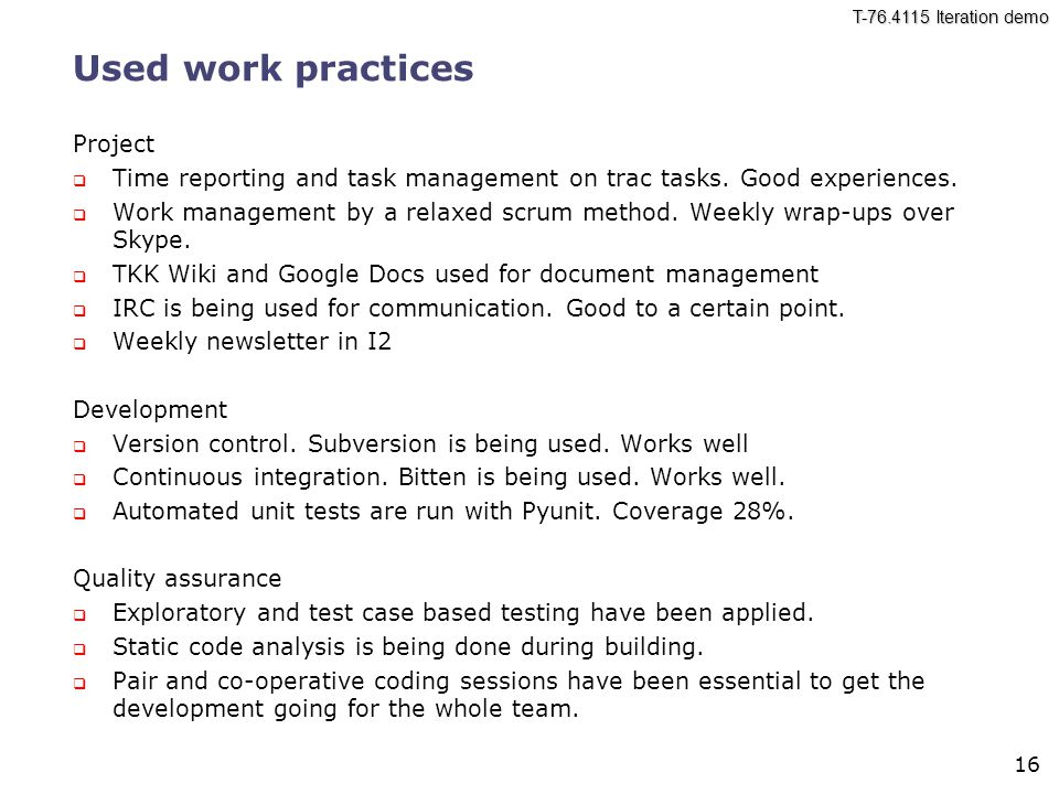 T Iteration demo 16 Used work practices Project  Time reporting and task management on trac tasks.
