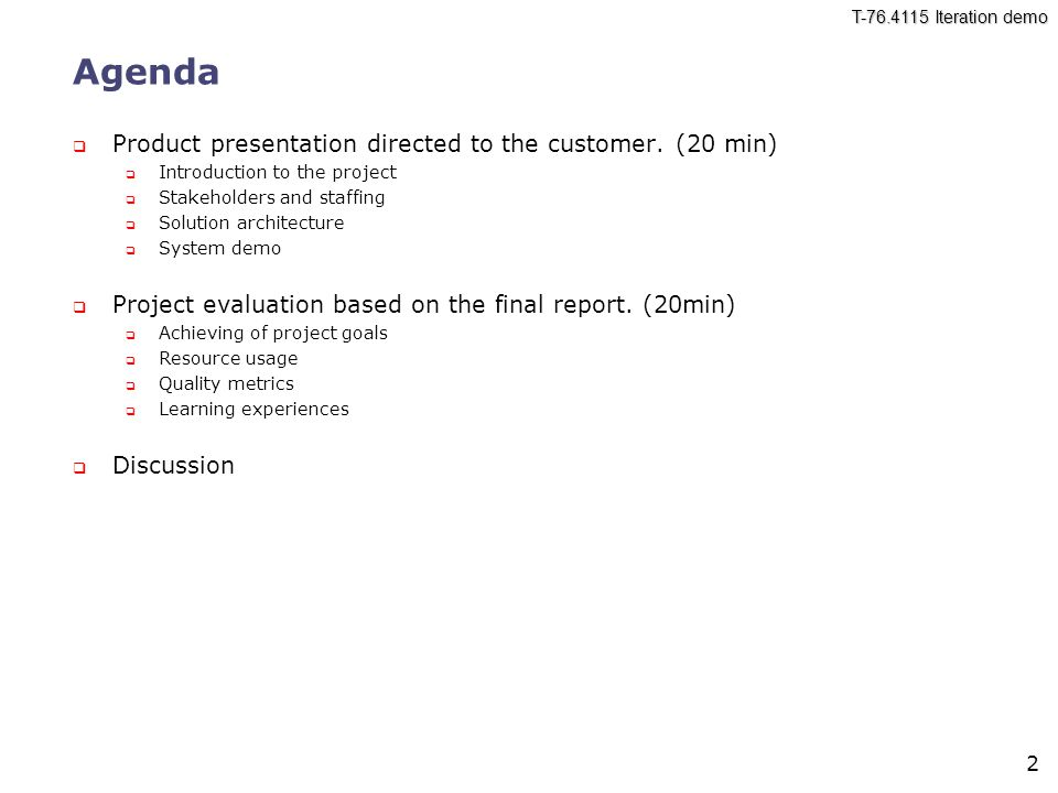 T Iteration demo 2 Agenda  Product presentation directed to the customer.