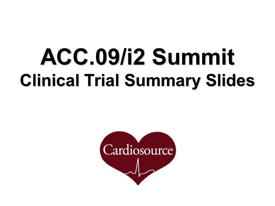 ACC.09/i2 Summit Clinical Trial Summary Slides