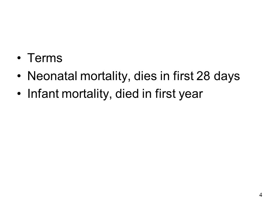 4 Terms Neonatal mortality, dies in first 28 days Infant mortality, died in first year