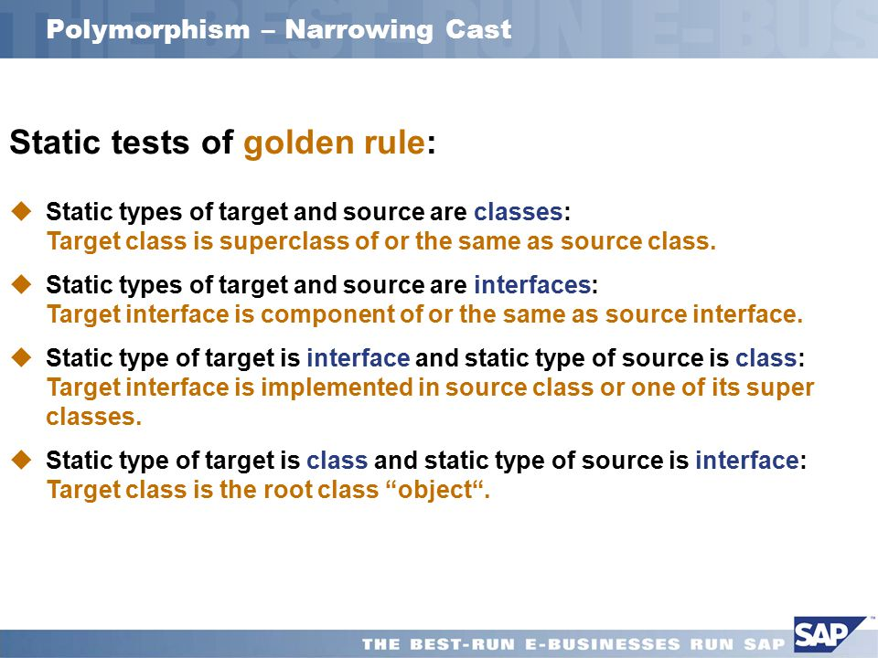 Polymorphism – Narrowing Cast  Static types of target and source are classes: Target class is superclass of or the same as source class.