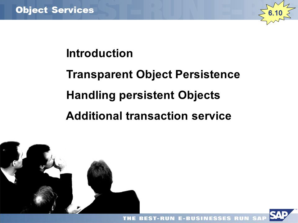 Object Services 6.10 Introduction Transparent Object Persistence Handling persistent Objects Additional transaction service