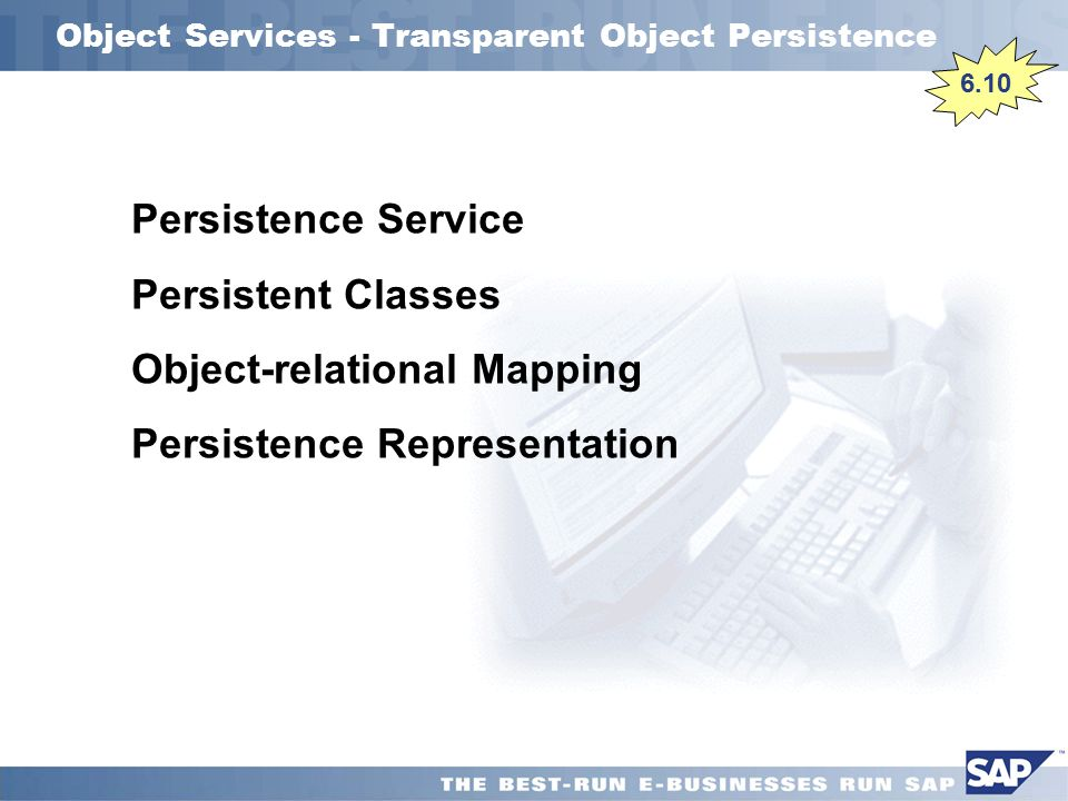 Object Services - Transparent Object Persistence Persistence Service Persistent Classes Object-relational Mapping Persistence Representation 6.10