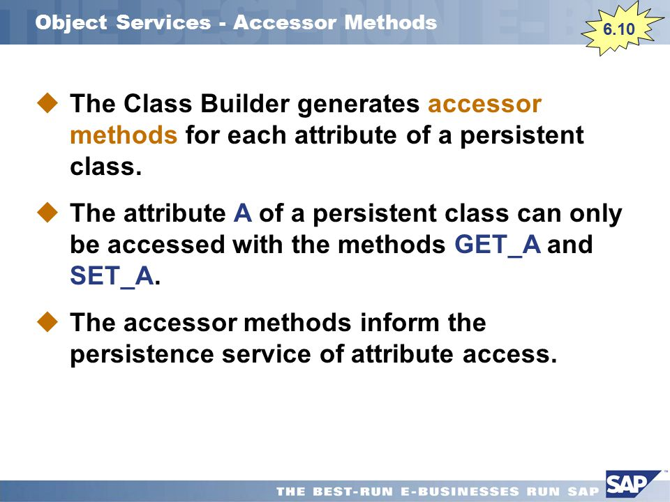 Object Services - Accessor Methods 6.10  The Class Builder generates accessor methods for each attribute of a persistent class.