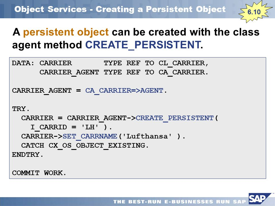 Object Services - Creating a Persistent Object DATA: CARRIER TYPE REF TO CL_CARRIER, CARRIER_AGENT TYPE REF TO CA_CARRIER.
