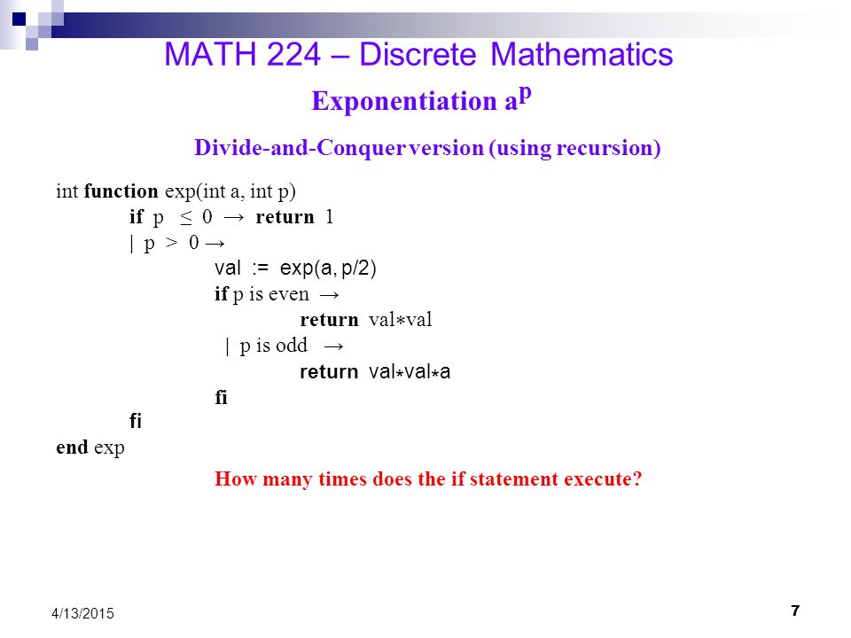 18 4/13/2015 MATH 224 – Discrete Mathematics Complexity of Algorithms The complexity of an algorithm refers to how long it takes for an algorithm to solve a problem (time complexity) or how much memory the algorithm takes (space complexity).