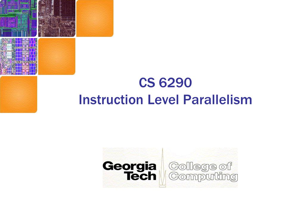 CS 6290 Instruction Level Parallelism
