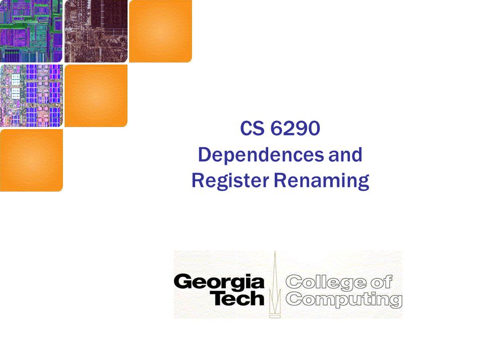 CS 6290 Dependences and Register Renaming