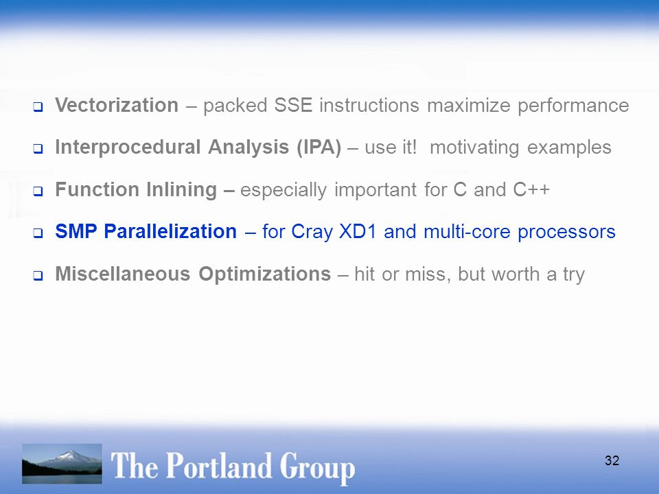 32  Vectorization – packed SSE instructions maximize performance  Interprocedural Analysis (IPA) – use it! motivating examples  Function Inlining –