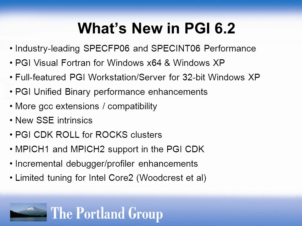 Industry-leading SPECFP06 and SPECINT06 Performance PGI Visual Fortran for Windows x64 & Windows XP Full-featured PGI Workstation/Server for 32-bit Wi