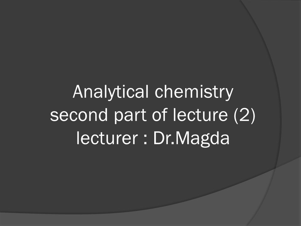 Analytical chemistry second part of lecture (2) lecturer : Dr.Magda
