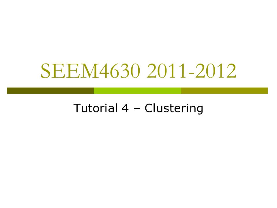 SEEM4630 2011-2012 Tutorial 4 – Clustering
