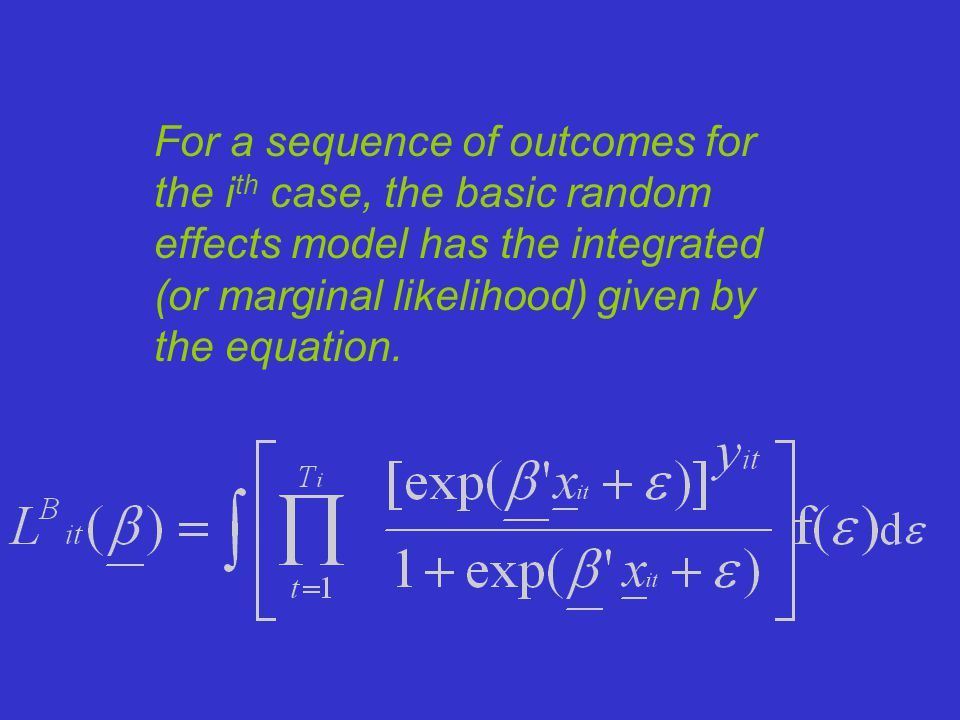 For a sequence of outcomes for the i th case, the basic random effects model has the integrated (or marginal likelihood) given by the equation.