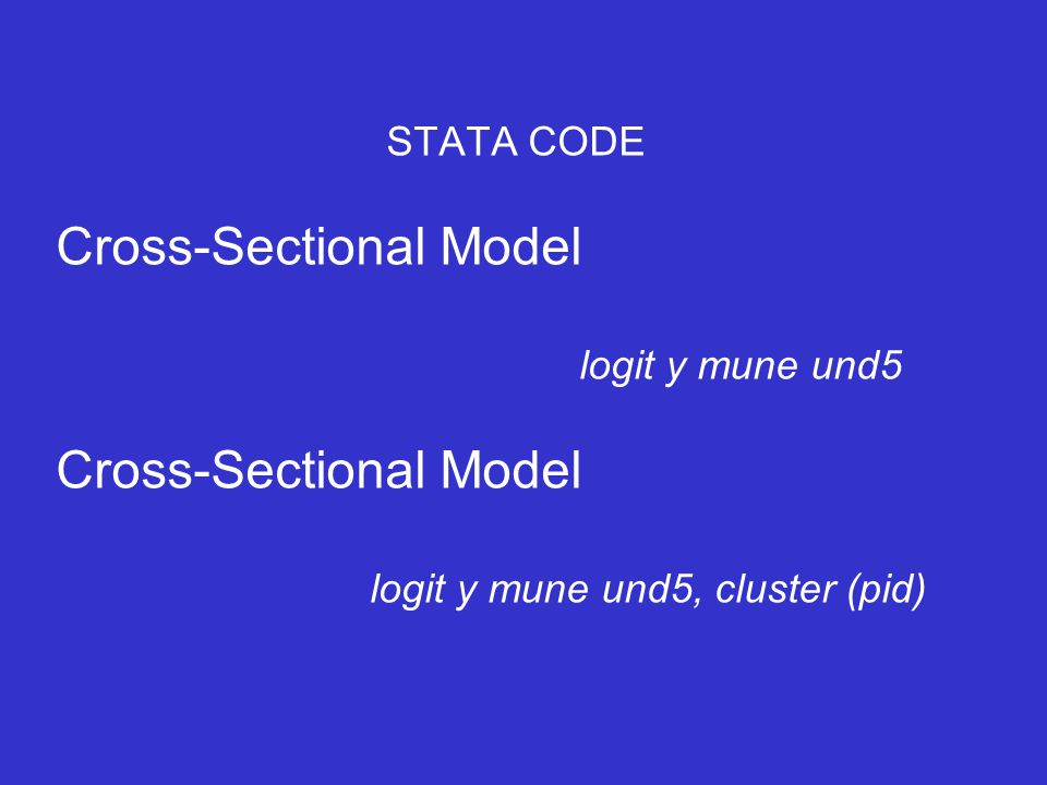 STATA CODE Cross-Sectional Model logit y mune und5 Cross-Sectional Model logit y mune und5, cluster (pid)