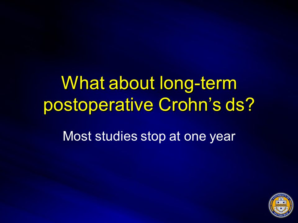 What about long-term postoperative Crohn's ds? Most studies stop at one year