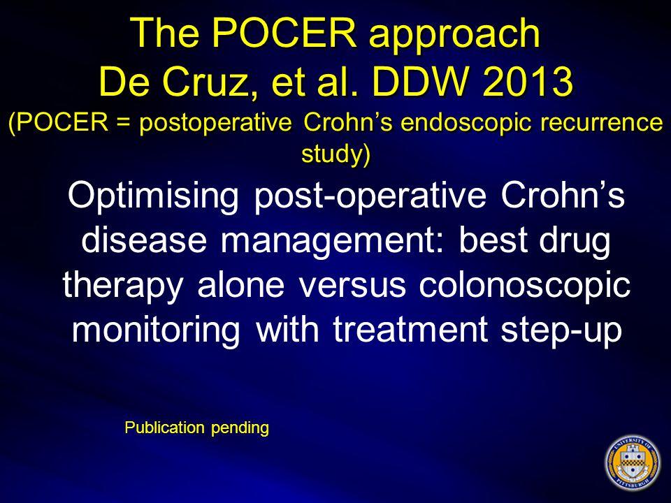 The POCER approach De Cruz, et al. DDW 2013 (POCER = postoperative Crohn's endoscopic recurrence study) Optimising post-operative Crohn's disease mana