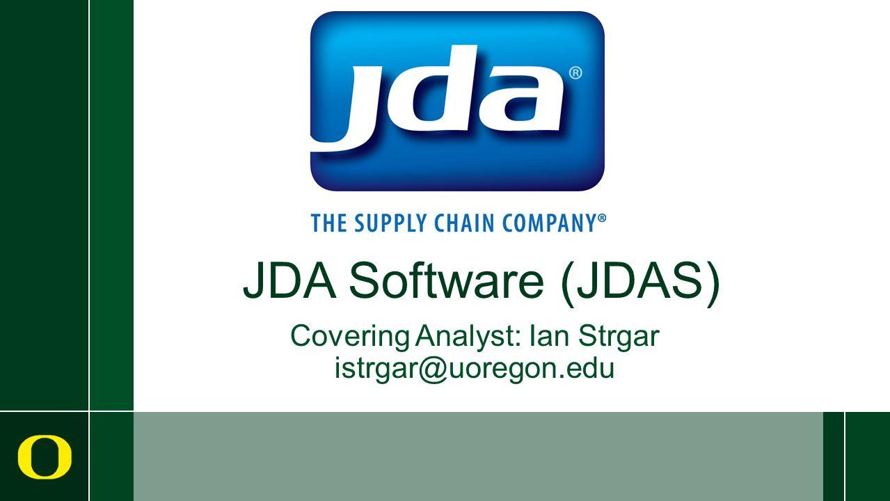 JDA Software (JDAS) Covering Analyst: Ian Strgar istrgar@uoregon.edu