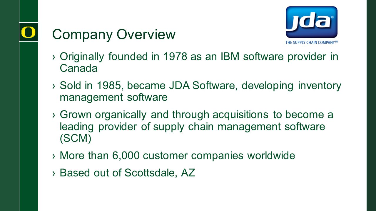Company Overview ›Originally founded in 1978 as an IBM software provider in Canada ›Sold in 1985, became JDA Software, developing inventory management