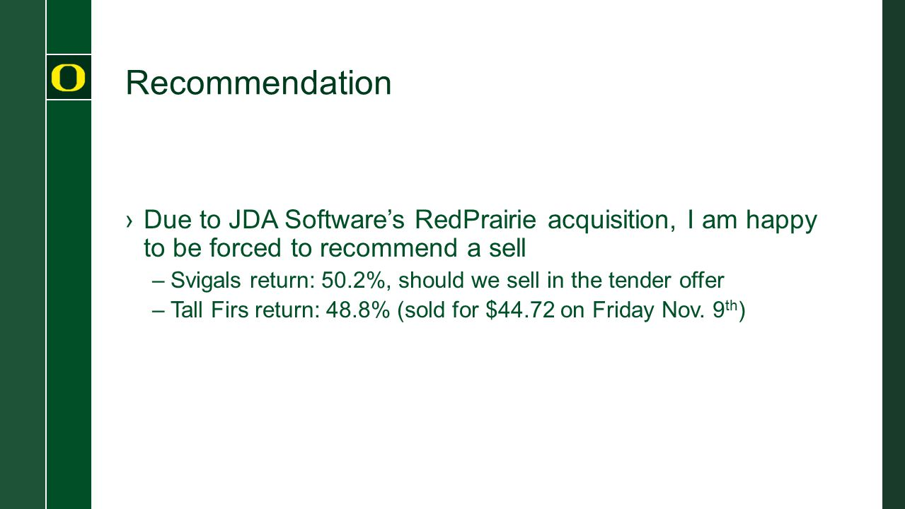 Recommendation ›Due to JDA Software's RedPrairie acquisition, I am happy to be forced to recommend a sell –Svigals return: 50.2%, should we sell in th
