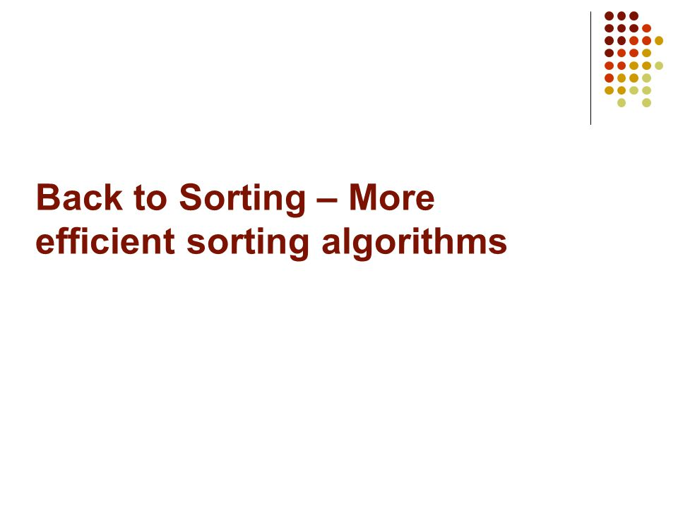 Back to Sorting – More efficient sorting algorithms