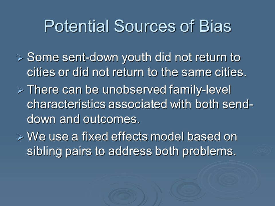 Potential Sources of Bias  Some sent-down youth did not return to cities or did not return to the same cities.  There can be unobserved family-level