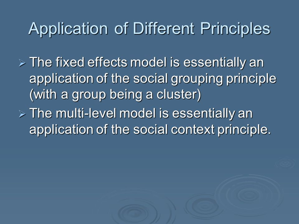 Application of Different Principles  The fixed effects model is essentially an application of the social grouping principle (with a group being a clu
