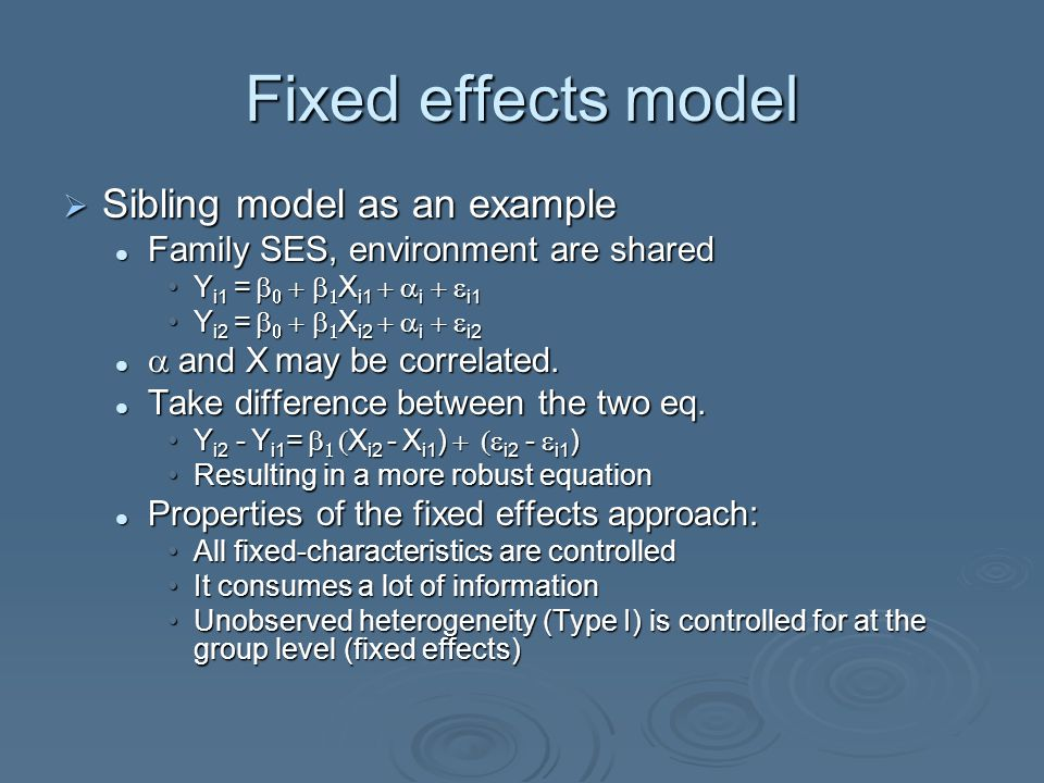 Fixed effects model  Sibling model as an example Family SES, environment are shared Family SES, environment are shared Y i1 =     X i1  i 