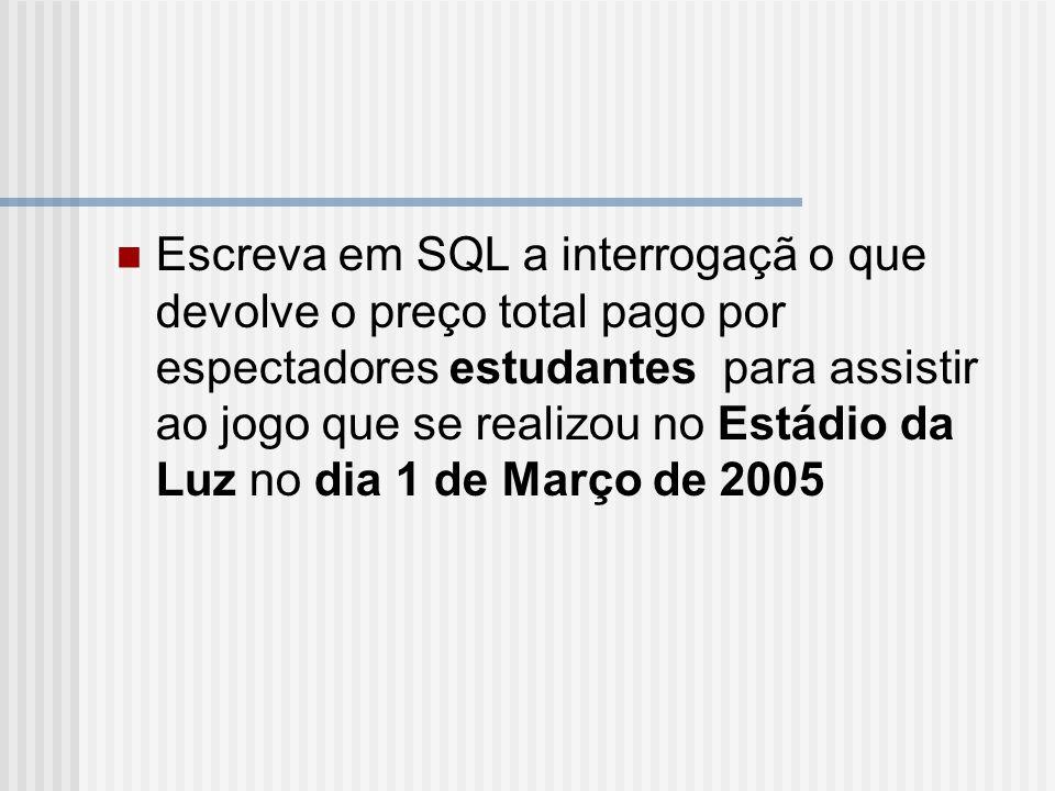 Escreva em SQL a interrogaçã o que devolve o preço total pago por espectadores estudantes para assistir ao jogo que se realizou no Estádio da Luz no dia 1 de Março de 2005