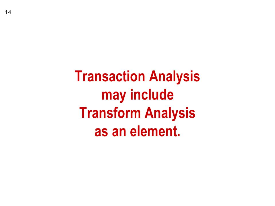 14 Transaction Analysis may include Transform Analysis as an element.