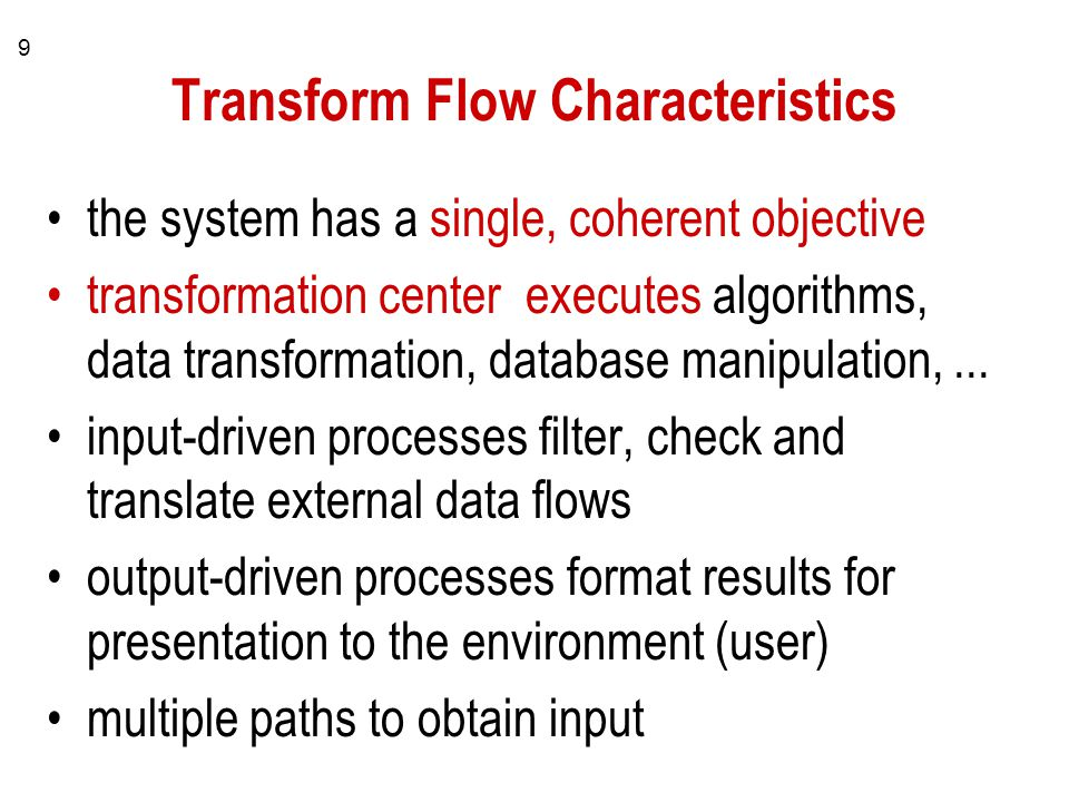 9 Transform Flow Characteristics the system has a single, coherent objective transformation center executes algorithms, data transformation, database