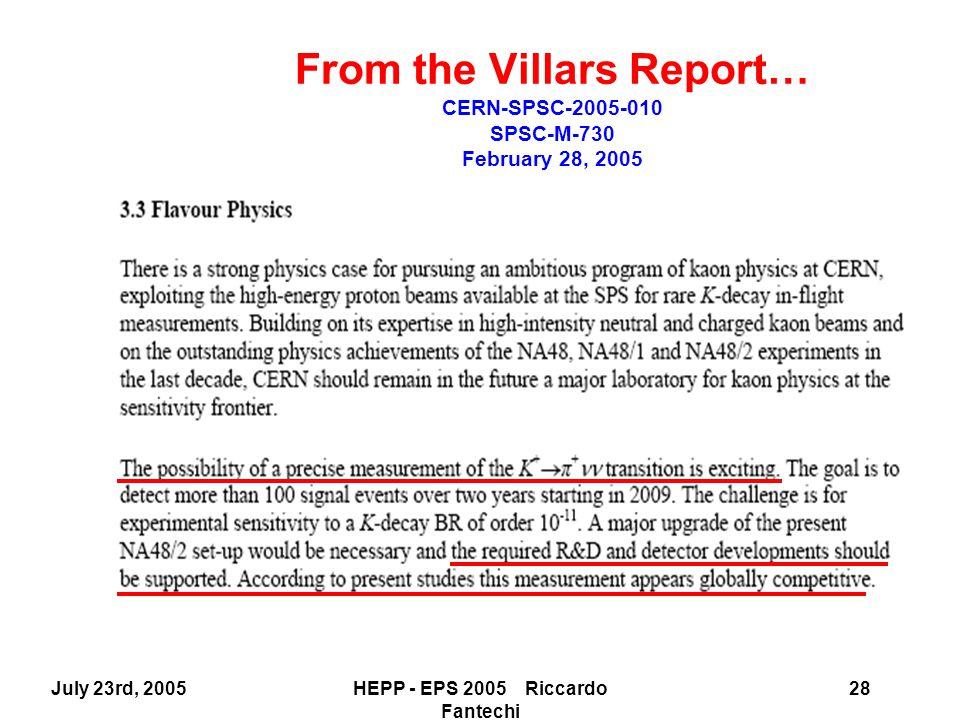 July 23rd, 2005HEPP - EPS 2005 Riccardo Fantechi 28 From the Villars Report… CERN-SPSC-2005-010 SPSC-M-730 February 28, 2005