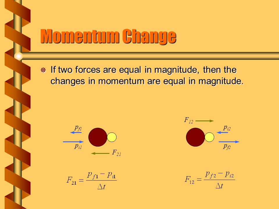 Momentum Change  If two forces are equal in magnitude, then the changes in momentum are equal in magnitude.