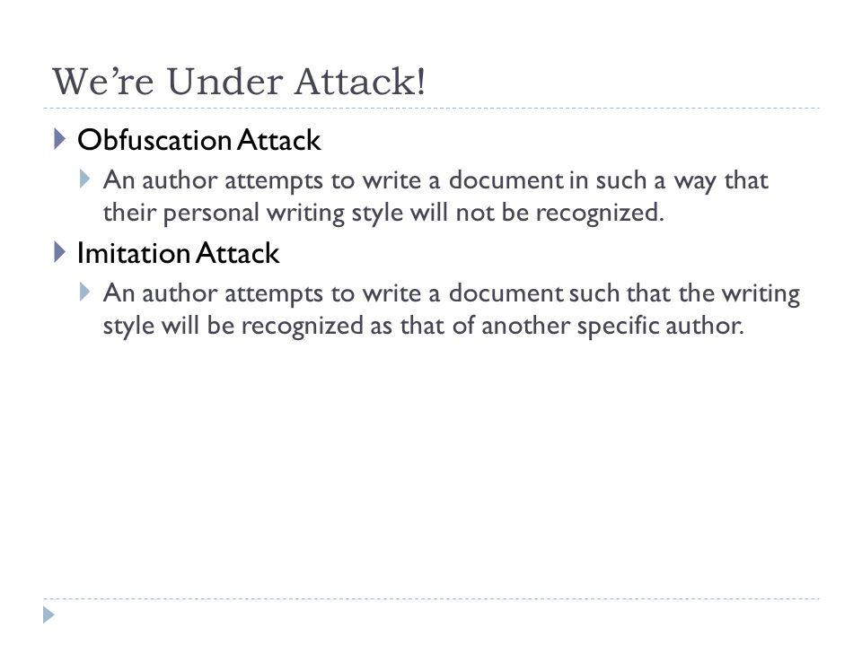 We're Under Attack!  Obfuscation Attack  An author attempts to write a document in such a way that their personal writing style will not be recogniz