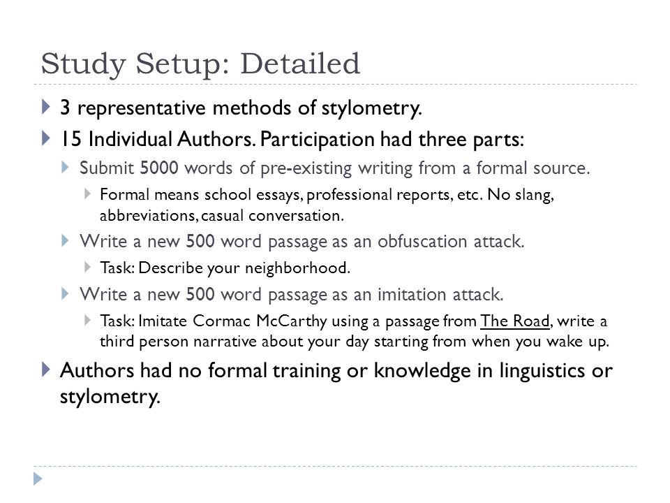 Study Setup: Detailed  3 representative methods of stylometry.  15 Individual Authors. Participation had three parts:  Submit 5000 words of pre-exi