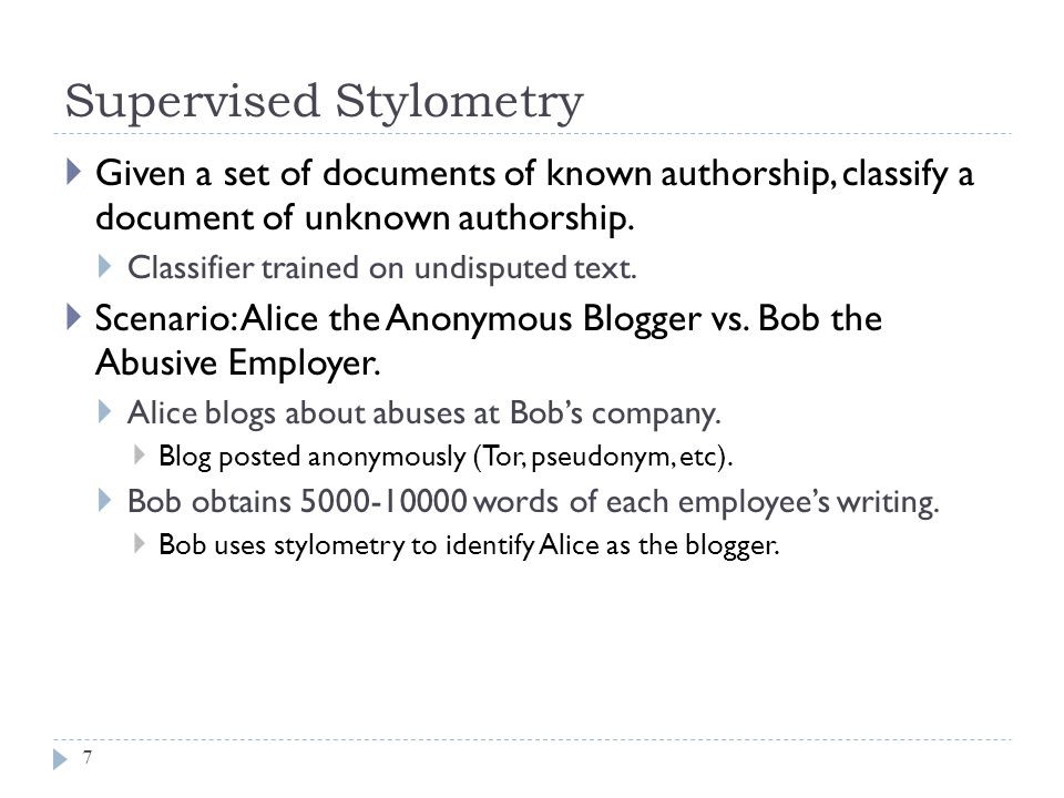 Supervised Stylometry 7  Given a set of documents of known authorship, classify a document of unknown authorship.  Classifier trained on undisputed