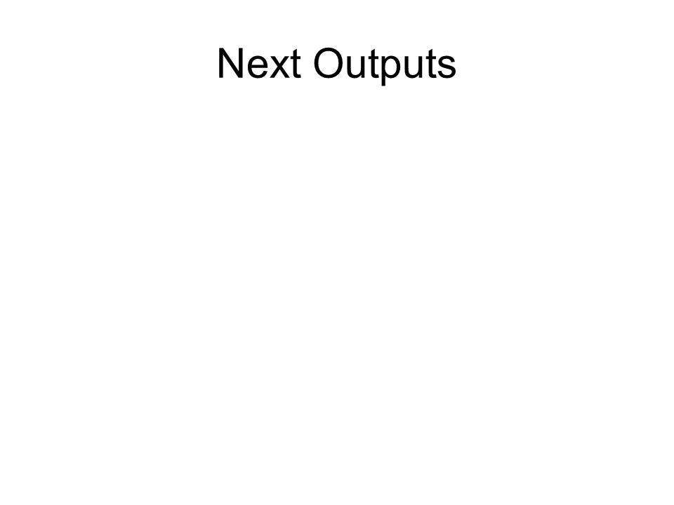 Next Outputs