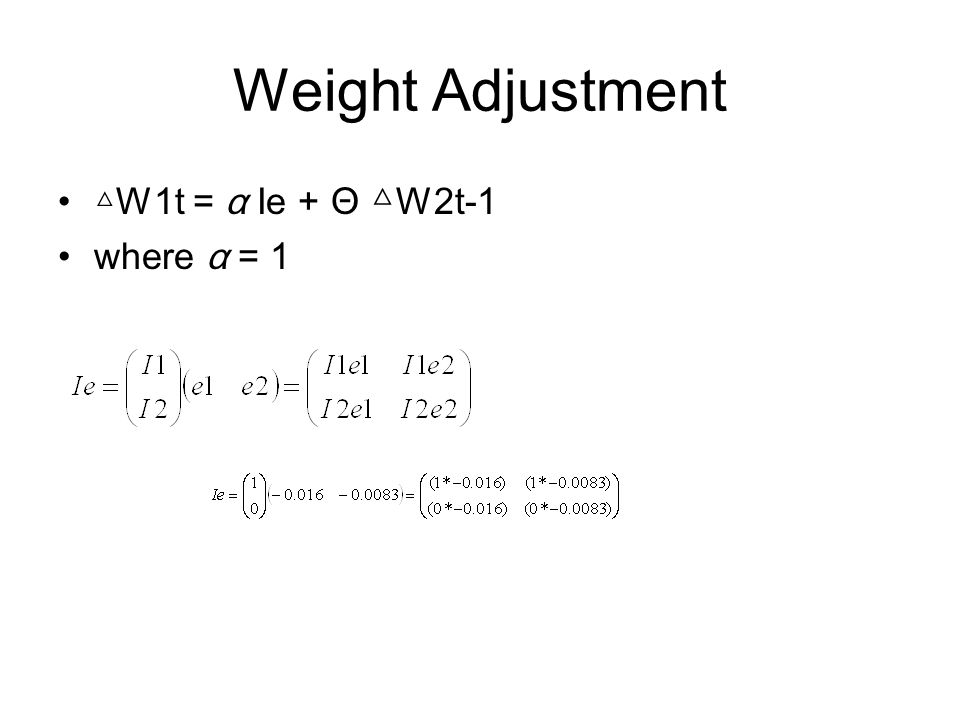 Weight Adjustment △ W1t = α Ie + Θ △ W2t-1 where α = 1