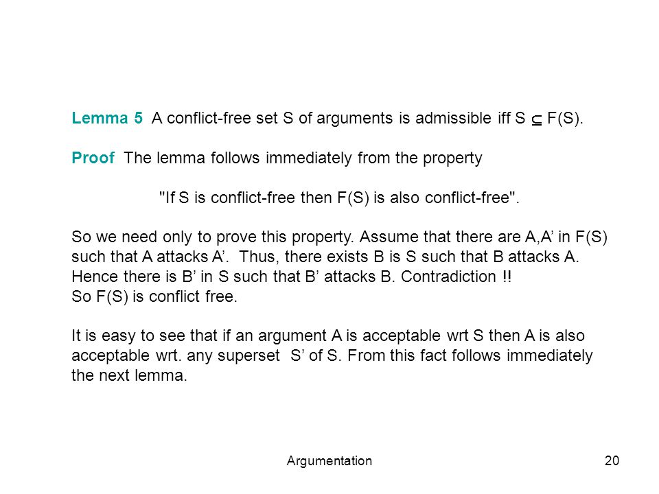 Argumentation20 Lemma 5 A conflict-free set S of arguments is admissible iff S  F(S).
