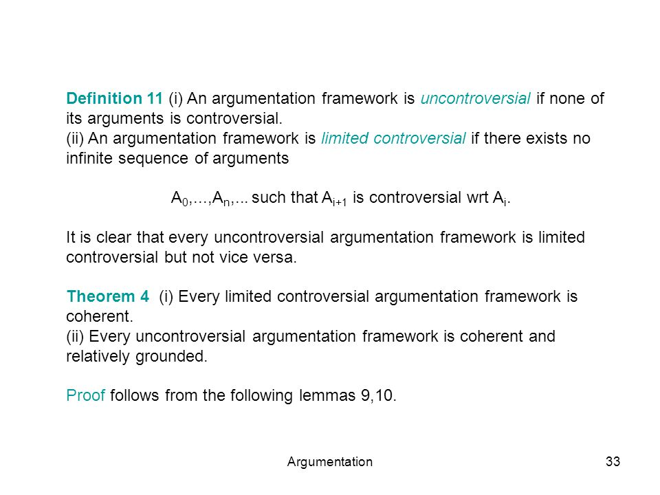 Argumentation33 Definition 11 (i) An argumentation framework is uncontroversial if none of its arguments is controversial.
