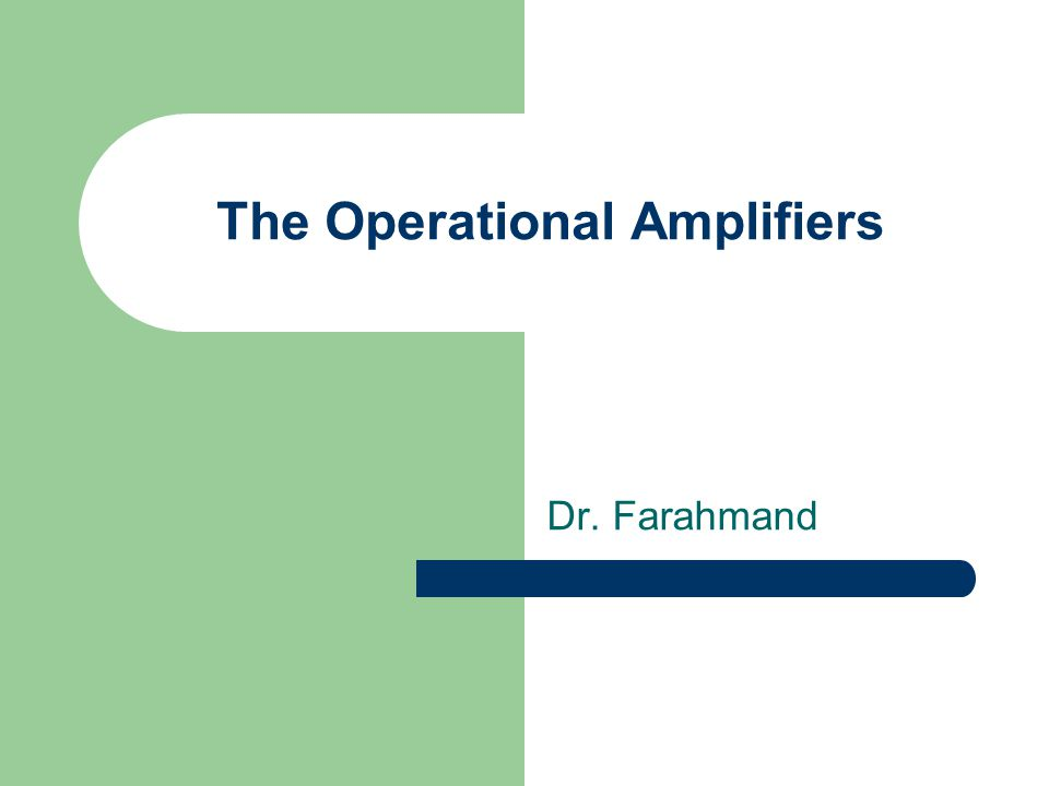 The Operational Amplifiers Dr. Farahmand