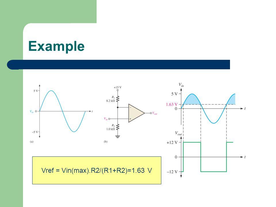 Example Vref = Vin(max).R2/(R1+R2)=1.63 V