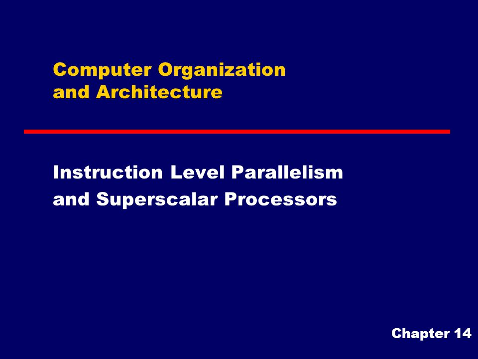 Computer Organization and Architecture Instruction Level Parallelism and Superscalar Processors Chapter 14