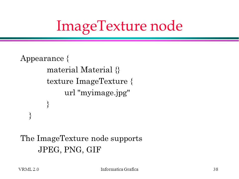 Informatica Grafica VRML 2.038 ImageTexture node Appearance { material Material {} texture ImageTexture { url