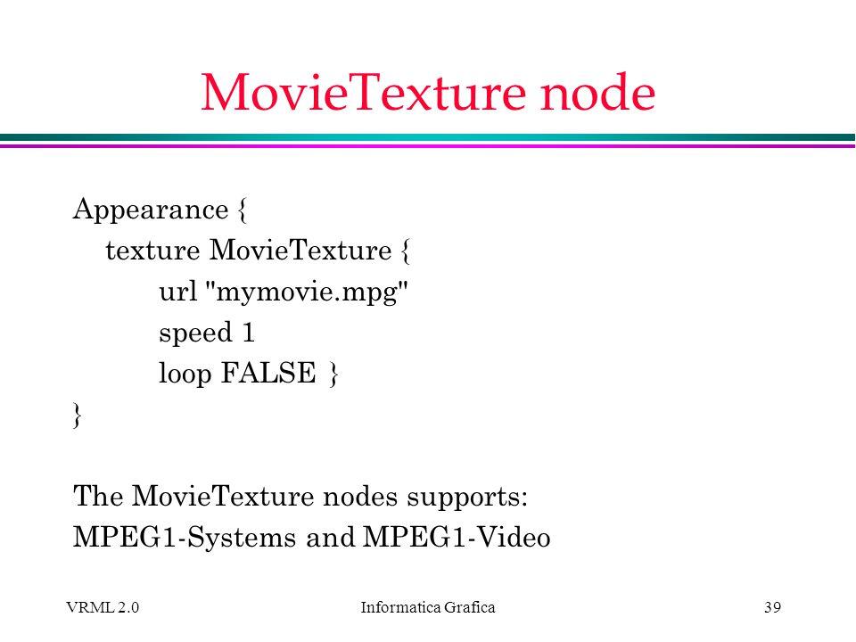Informatica Grafica VRML 2.039 MovieTexture node Appearance { texture MovieTexture { url