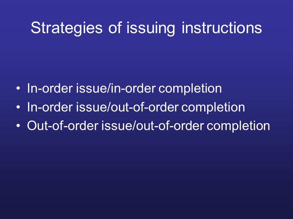 I1I2 I3I4 I3I4 I5I6 I1I2 I1 I3 I4 I5 I6 I1I2 I3I4 I5I6 In-order issue/in-order completion Decoding Execution Write