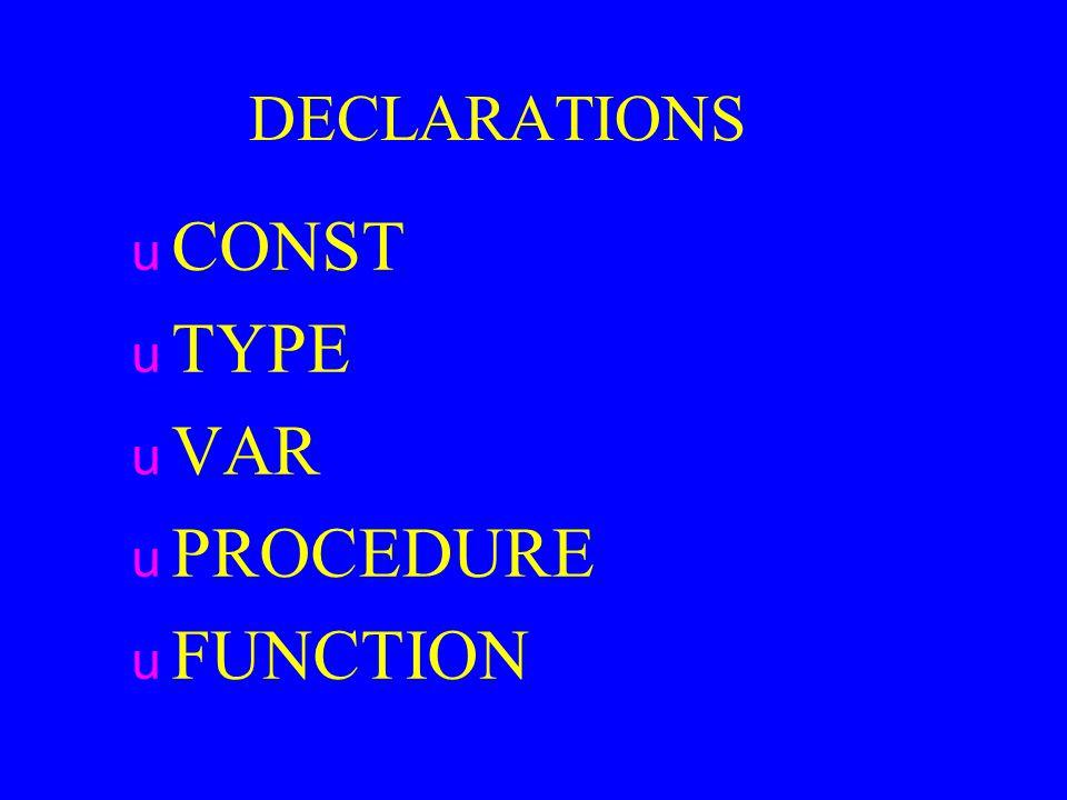 DECLARATIONS u CONST u TYPE u VAR u PROCEDURE u FUNCTION
