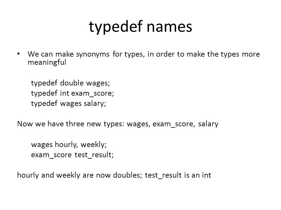 typedefs …Hide the implementation of a given type and emphasize the purpose instead …streamline complex type definitions to make them easier to understand …allow a single type to be used for more than one purpose while making the purpose clear each time the type is used