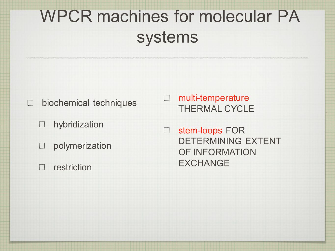 WPCR machines for molecular PA systems biochemical techniques hybridization polymerization restriction multi-temperature THERMAL CYCLE stem-loops FOR DETERMINING EXTENT OF INFORMATION EXCHANGE