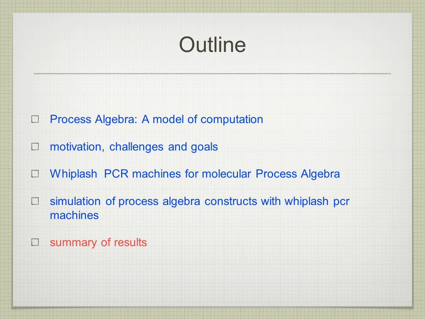 Outline Process Algebra: A model of computation motivation, challenges and goals Whiplash PCR machines for molecular Process Algebra simulation of process algebra constructs with whiplash pcr machines summary of results